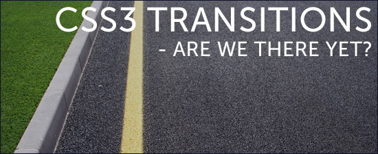 CSS3 Transitions - Are We There Yet?